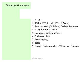 1. HTML? 2. Techniken: XHTML, CSS, DOM etc. 3. Print vs. Web (Bild/Text, Farben, Fenster)