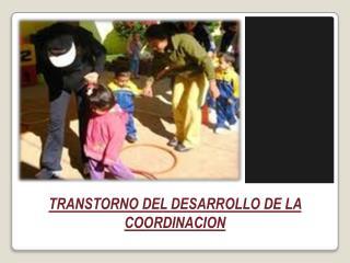 TRANSTORNO DEL DESARROLLO DE LA COORDINACION