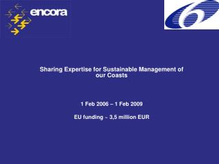 Sharing Expertise for Sustainable Management of our Coasts 1 Feb 2006 – 1 Feb 2009