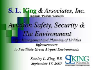 S. L. King  Associates, Inc. Engineers  Planners  Managers  Aviation Safety, Security   The Environment Asset Management