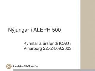 Nýjungar í ALEPH 500