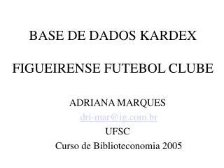 BASE DE DADOS KARDEX  FIGUEIRENSE FUTEBOL CLUBE