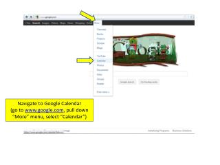 "Navigate to Google Calendar (go to  google , pull down ""More"" menu, select ""Calendar"")"