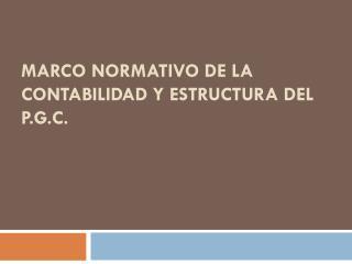 Marco normativo de la contabilidad y estructura del p.G.C.