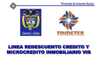 LINEA REDESCUENTO CREDITO Y  MICROCREDITO INMOBILIARIO VIS