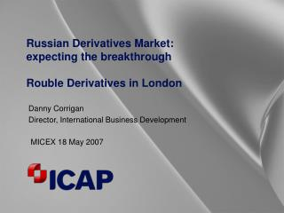 Russian Derivatives Market: expecting the breakthrough Rouble Derivatives in London