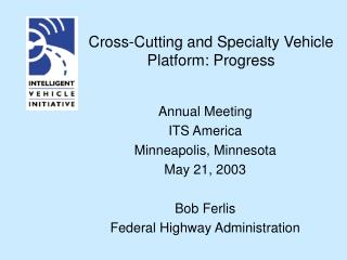 Cross-Cutting and Specialty Vehicle Platform: Progress
