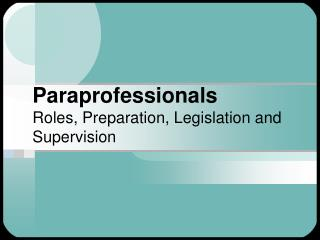Paraprofessionals  Roles, Preparation, Legislation and Supervision