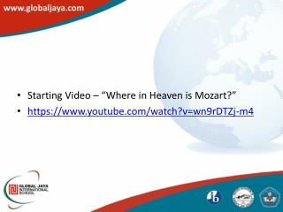 "Starting Video – "" Where in Heaven is  Mozart ?"" https:// youtube/watch?v=wn9rDTZj-m4"
