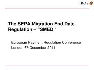 The SEPA Migration End Date Regulation � �SMED�