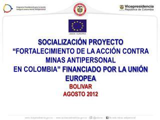 """SOCIALIZACIÓN PROYECTO """" FORTALECIMIENTO DE LA ACCIÓN CONTRA MINAS ANTIPERSONAL"""