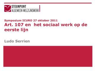 Symposium ICURO 27 oktober 2011 Art. 107 en  het sociaal werk op de eerste lijn