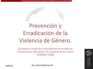 Prevención y Erradicación de la Violencia de Género .