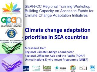 Mozaharul Alam Regional Climate Change Coordinator Regional Office for Asia and the Pacific (ROAP)
