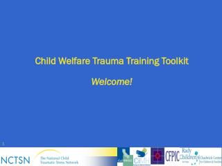 Child Welfare Trauma Training Toolkit Welcome!