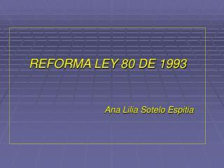 REFORMA LEY 80 DE 1993 Ana Lilia Sotelo Espitia