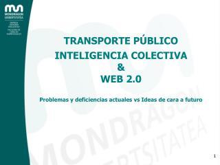 TRANSPORTE P BLICO  INTELIGENCIA COLECTIVA  WEB 2.0  Problemas y deficiencias actuales vs Ideas de cara a futuro