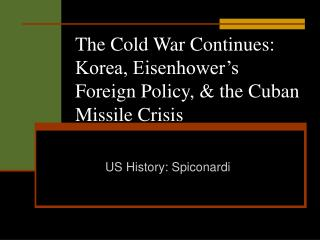 The Cold War Continues: Korea, Eisenhower's Foreign Policy, & the Cuban Missile Crisis