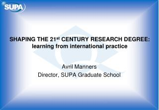 SHAPING THE 21 st  CENTURY RESEARCH DEGREE: learning from international practice