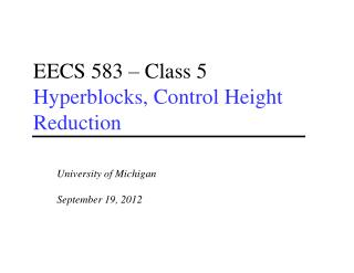 EECS 583 – Class 5 Hyperblocks, Control Height Reduction