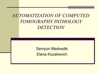 AUTOMATIZATION OF COMPUTED TOMOGRAPHY PATHOLOGY DETECTION