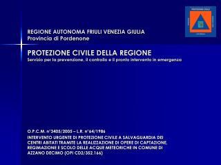 REGIONE AUTONOMA FRIULI VENEZIA GIULIA Provincia di Pordenone  PROTEZIONE CIVILE DELLA REGIONE Servizio per la prevenzio