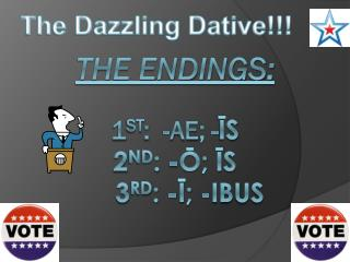 The endings: 1 st :  - ae ; - Īs 2 nd :  -ō; Īs     3 rd : -Ī; - ibus