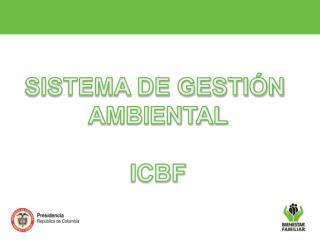 SISTEMA DE GESTIÓN  AMBIENTAL ICBF