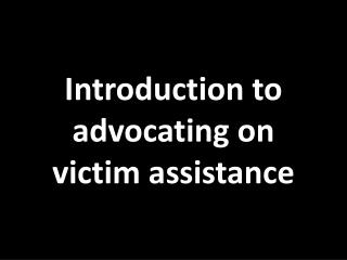 Introduction to advocating on  victim assistance