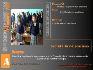 P ROYECT O Subsidio a la gratuidad en Educaci�n M ETAS 1.243 Estudiantes subsidiados R ECURSOS