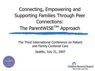 Connecting, Empowering and Supporting Families Through Peer Connections:  The ParentWISE  Approach