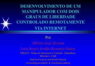 DESENVOLVIMENTO DE UM MANIPULADOR COM DOIS GRAUS DE LIBERDADE CONTROLADO REMOTAMENTE VIA INTERNET