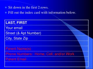 Sit down in the first 2 rows. Fill out the index card with information below.