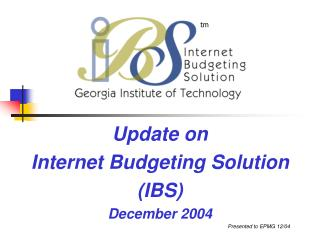 Update on  Internet Budgeting Solution (IBS) December 2004 Presented to EPMG 12/04