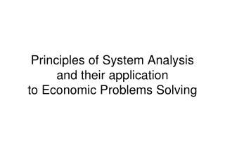Principles of System Analysis and their application to Economic Problems Solving