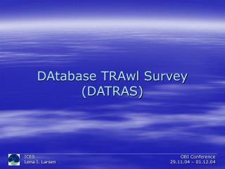 DAtabase TRAwl Survey (DATRAS)