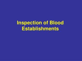 Inspection of Blood Establishments