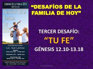 "TERCER DESAFÍO: ""TU FE"" GÉNESIS 12.10-13.18"