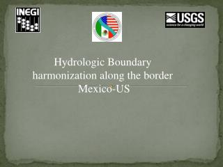 Hydrologic Boundary harmonization along the border  Mexico-US