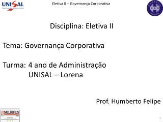 Disciplina: Eletiva II Tema: Governança Corporativa Turma: 4 ano de Administração