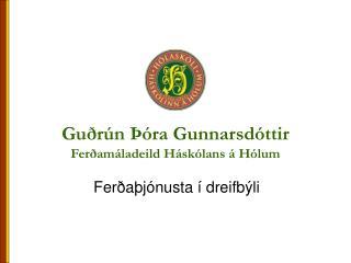 Guðrún Þóra Gunnarsdóttir Ferðamáladeild Háskólans á Hólum