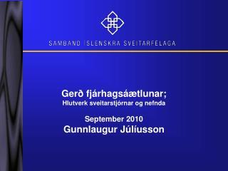 Gerð fjárhagsáætlunar;  Hlutverk sveitarstjórnar og nefnda September 2010 Gunnlaugur Júlíusson