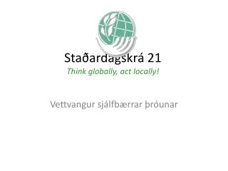 Sta�ardagskr� 21 Think globally, act locally!