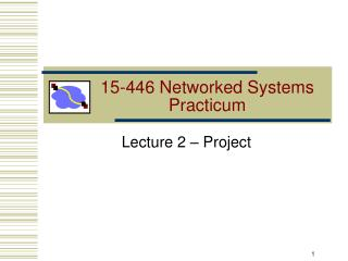15-446 Networked Systems Practicum