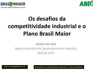 Os desafios da competitividade industrial e o Plano Brasil  Maior