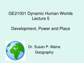 GE21001 Dynamic Human Worlds Lecture 5 Development, Power and Place