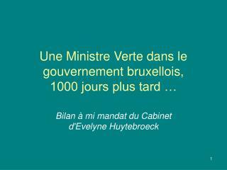 Une Ministre Verte dans le gouvernement bruxellois,  1000 jours plus tard …