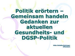 Politik erörtern – Gemeinsam handeln Gedanken zur aktuellen Gesundheits- und DGSP-Politik