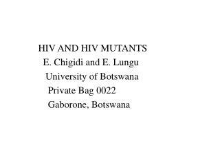 HIV AND HIV MUTANTS           E. Chigidi and E. Lungu            University of Botswana             Private Bag 0022