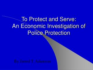 To Protect and Serve: An Economic Investigation of Police Protection